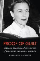 book cover Proof of guilt: Barbara Graham and the politics of executing women in America