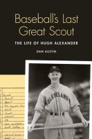 Baseball's last great scout : the life of Hugh Alexander