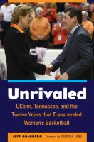 Unrivaled: UConn, Tennessee, And The Twelve Yeras That Transcended Women's Basketball