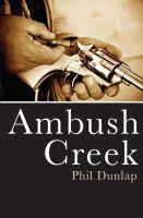 Ambush Creek by Phil Dunlap