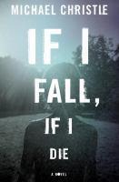 If I fall, if I die : a novel