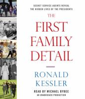 The first family detail [sound recording] : [Secret Service agents reveal the hidden lives of the presidents]