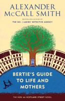 Bertie's guide to life and mothers : a 44 Scotland Street novel