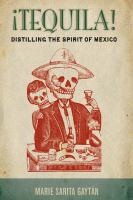 Tequila! : distilling the spirit of Mexico