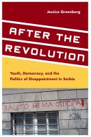 After the revolution : youth, democracy, and the politics of disappointment in Serbia