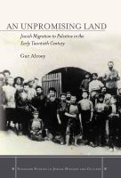 An unpromising land : Jewish migration to Palestine in the early twentieth century