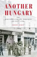 Another Hungary : the nineteenth-century provinces in eight lives /
