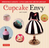 Cupcake envy [electronic resource] : irresistible cakelets-- little cakes that are fun and easy