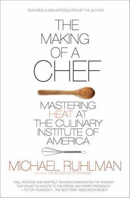 Cover Image for The Making of a Chef: Mastering Heat at the Culinary Institute of America by Michael Ruhlman