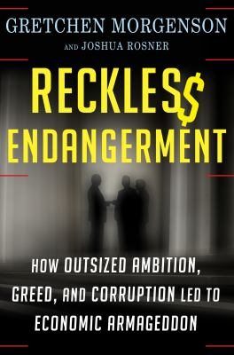 Cover Image for Reckles$ Endangerment : How Outsized Ambition, Greed, and Corruption Led to Economic Armageddon  by Gretchen Morgenson