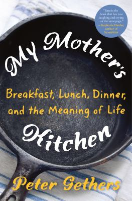 My Mother's Kitchen: Breakfast, Lunch, Dinner and the Meaning of Life book jacket