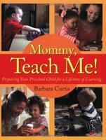 Mommy, teach me! : preparing your preschool child for a lifetime of learning