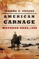 American carnage : Wounded Knee, 1890