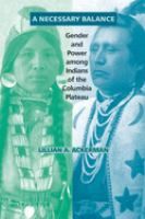 A Necessary Balance: Gender and Power Among Indians of the Columbia Plateau