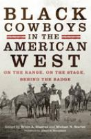 Black cowboys in the American West : on the range, on the stage, behind the badge /