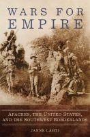 Wars for empire : Apaches, the United States, and the Southwest borderlands cover image