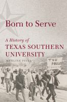 Born to serve : a history of Texas Southern University /