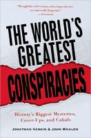 The world's greatest conspiracies : history's biggest mysteries, cover-ups, and cabals