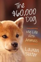 The sixty thousand-dollar dog : my life with animals