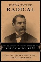 Undaunted radical : the selected writings and speeches of Albion W. Tourgée cover image