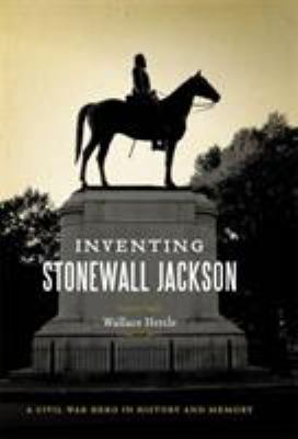 cover of the book Inventing Stonewall Jackson: A Civil War Hero in History and Memory