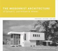 The modernist architecture of Samuel G. and William B. Wiener : Shreveport, Louisiana, 1920-1960