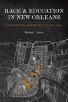 Race & education in New Orleans : creating the segregated city, 1764-1960 /