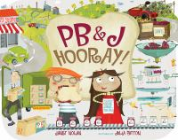 PB&J Hooray! : your sandwich's amazing journey from farm to table