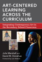Art-centered learning across the curriculum : integrating contemporary art in the secondary school classroom
