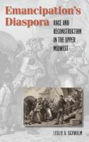 Emancipation's diaspora : race and reconstruction in the upper Midwest