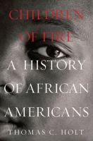 Children of fire : a history of African Americans