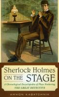 Sherlock Holmes on the stage : a chronological encyclopedia of plays featuring the great detective