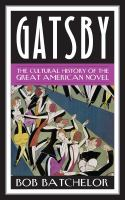 Gatsby : the cultural history of the great American novel