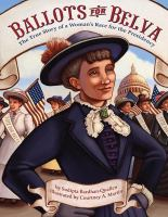 Ballots for Belva : the true story of a woman's race for the presidency / by Sudipta Bardhan-Quallen ; illustrated by Courtney A. Martin.