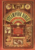 Cover of the book The steampunk bible : an illustrated guide to the world of imaginary airships, corsets and goggles, mad scientists, and strange literature
