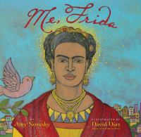 Me, Frida :/ by Amy Novesky ; illustrated by David Diaz.