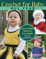 Crochet for baby all year : easy-to-make outfits for every month