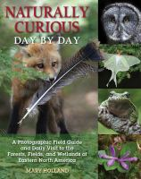 Naturally curious day by day : a photographic field guide and daily visit to the forests, fields, and wetlands of Eastern North America /