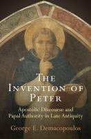 The invention of Peter [electronic resource] : apostolic discourse and papal authority in late antiquity