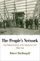 The people's network : the political economy of the telephone in the Gilded Age