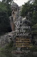 The monster in the garden : the grotesque and the gigantic in Renaissance landscape design