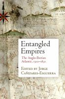Entangled empires : the Anglo-Iberian Atlantic, 1500-1830 /