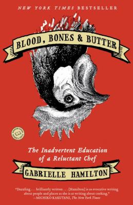 Cover Image for Blood, Bones, and Butter: The Inadvertent Education of a Reluctant Chef by Gabrielle Hamilton