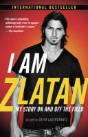I am Zlatan : my story on and off the field