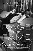 Rage for fame : the ascent of Clare Boothe Luce
