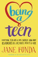 Being a teen [electronic resource] : everything teen girls & boys should know about relationships, sex, love, health, identity & more