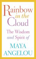 Rainbow in the cloud : the wisdom and spirit of Maya Angelou