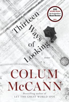 Cover Image for Thirteen Ways of Looking by Colum McCann