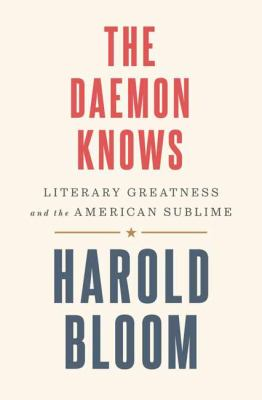 Cover Image for The Daemon Knows: Literary Greatness and the American Sublime by Harold Bloom