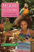 Miami for families : a vacation guide for parents and kids